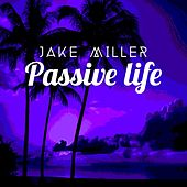 Passive Life by Jake Miller