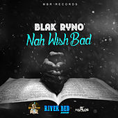 Nah Wish Bad - Single by Blak Ryno
