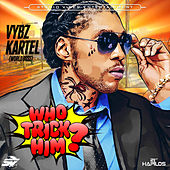 Who Trick Him - Single by VYBZ Kartel