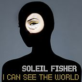 I Can See the World by Soleil Fisher