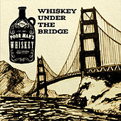 Whiskey Under the Bridge by Poor Man's Whiskey