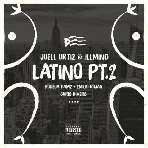 Latino Pt. 2 (feat. Bodega Bamz, Emilio Rojas & Chris Rivers) - Single by Joell Ortiz