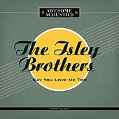 Say You Love Me Too von The Isley Brothers