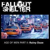 Age of Men, Pt. 2: Rainy Daze by Fallout Shelter
