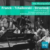 Franck - Tchaïkovski - Stravinski, Orchestre national de la RTF - André Cluytens (dir) by Various Artists