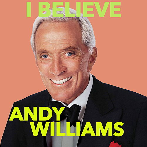 I Believe by Andy Williams