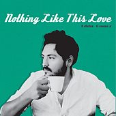 Nothing Like This Love by Eddie Gomez