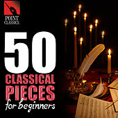 50 Classical Pieces for Beginners by Various Artists