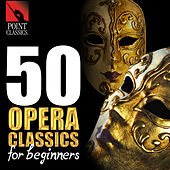 50 Opera Classics for Beginners by Various Artists