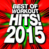 Best of Workout Hits! 2015 by The Workout Heroes