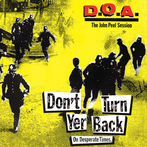 Don't Turn Yer Back (On Desperate Times) : The John Peel Session by D.O.A.