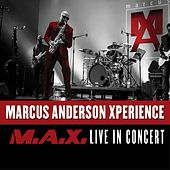 Marcus Anderson Xperience (M.A.X. Live in Concert) by Marcus Anderson
