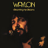 Dreaming My Dreams (Remastered) by Waylon Jennings