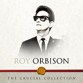 The Crucial Collection von Roy Orbison