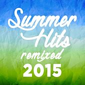 Summer Hits Remixed 2015 by Various Artists