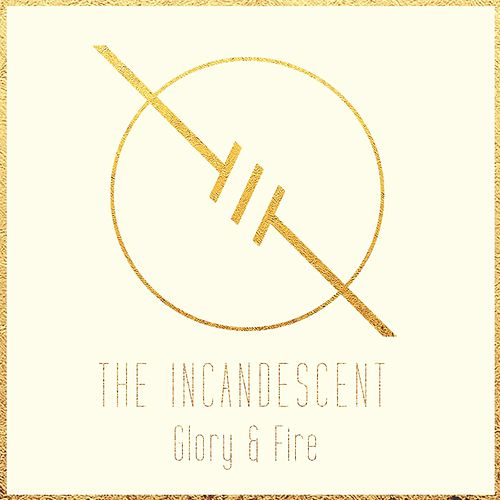 Glory & Fire by The Incandescent