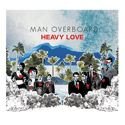 Heavy Love von Man Overboard