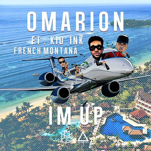 I'm Up (feat. Kid Ink & French Montana) by Omarion