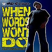 When Words Won't Do by Mr. P Chill
