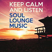 Keep Calm and Listen Soul Lounge Music by Various Artists