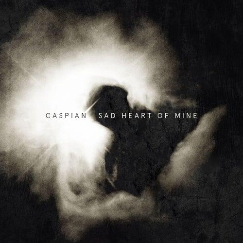 Sad Heart of Mine by Caspian