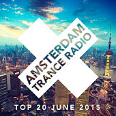 Amsterdam Trance Radio Top 20 June 2015 - EP by Various Artists
