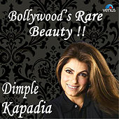 Bollywood's Rare Beauty - Dimple Kapadia by Various Artists