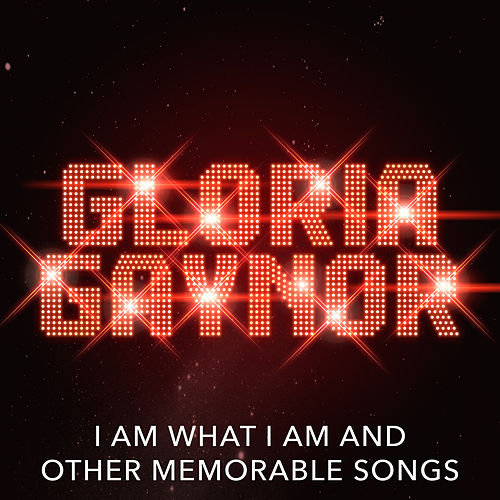 I Am What I Am and other Memorable Songs (Re-recordings) by Gloria Gaynor