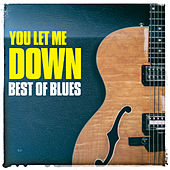 You Let Me Down - Best of Blues (Re-recording) by Various Artists
