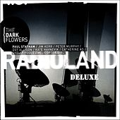 Radioland (Deluxe) by The Dark Flowers