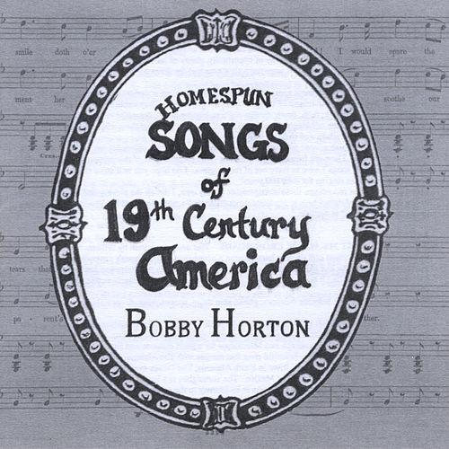 Homespun Songs of 19th Century America by Bobby Horton
