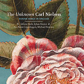 The Unknown Carl Nielsen: Danish Songs in English by Various Artists