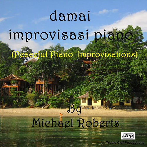 Damai Improvisasi Piano (Peaceful Piano Improvisations) by Michael Roberts