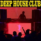 Deep House Club by Various Artists