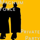Private Party by Magnum Force