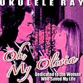 Oh, My Olivia by Ukulele Ray