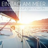 Ein Tag am Meer - Relax & Lounge Musik by Various Artists