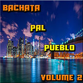 Bachata Pal Pueblo Vol 2 by Various Artists