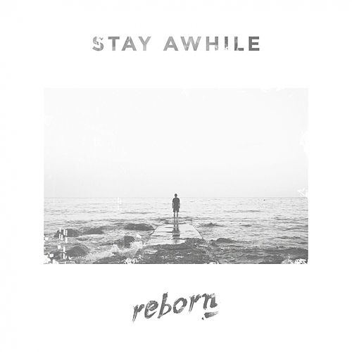 Stay Awhile by Reborn