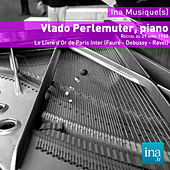 Vlado Perlemuter, piano, Le Livre d'Or de Paris Inter (Fauré - Debussy - Ravel) by Vlado Perlemuter