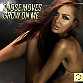 Those Moves Grow on Me by Various Artists