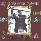 Pirate Songs, Sea Songs and Shanties, Vol. 3 by Carl Peterson