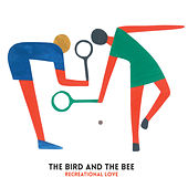 Recreational Love - Single by The Bird And The Bee