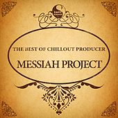 The Best of Chillout Producer: Messiah Project by Messiah Project