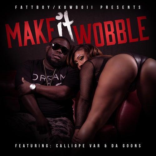 Make It Wobble (feat. da Goons & Calliope Var) by 5th Ward Weebie