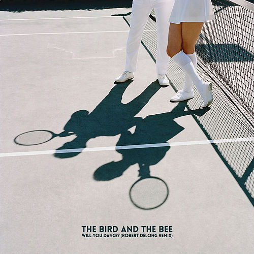 Will You Dance? (Robert DeLong Remix) - Single by The Bird And The Bee