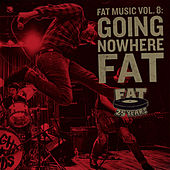 Fat Music Vol. 8: Going Nowhere Fat by Various Artists