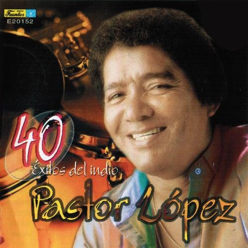 40 Exitos del Indio Pastor Lopez by Pastor Lopez