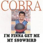 I'm Finna Get Me My Snowbird von Cobra