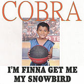 I'm Finna Get Me My Snowbird by Cobra